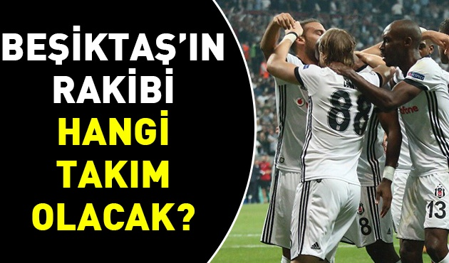 Beşiktaş'ın Şampiyonlar Ligi Son 16 Turu'ndaki rakibi kim olacak