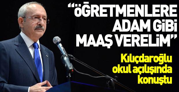 Kılıçdaroğlu: Öğretmenlere adam gibi maaş verelim