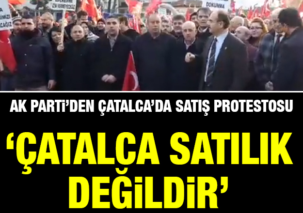 Ak Parti'den Çatalca'da satış protestosu