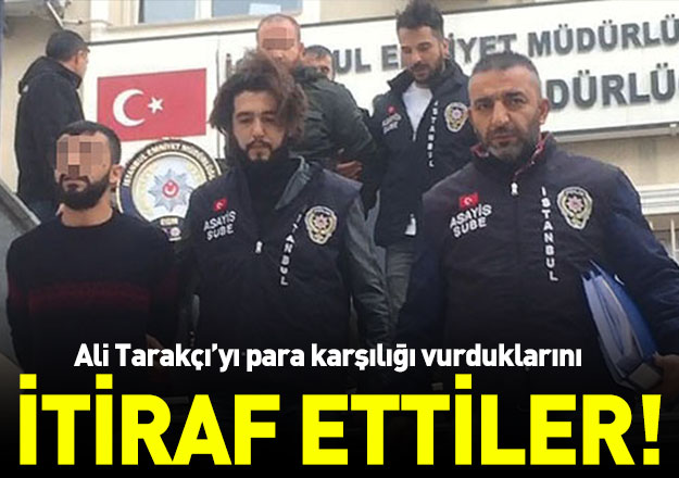 Ali Tarakçı'yı para karşılığı vurduklarını itiraf ettiler!