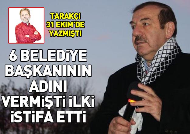 Esenyurt Belediye Başkanı Necmi Kadıoğlu'nun istifasını Tarakçı yazmıştı...