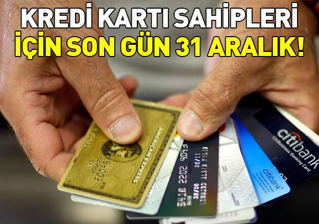 Kredi kartı sahipleri dikkat! Son gün 31 Aralık