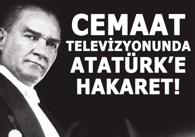 Cemaat Televizyonunda Atatürke Hakaret
