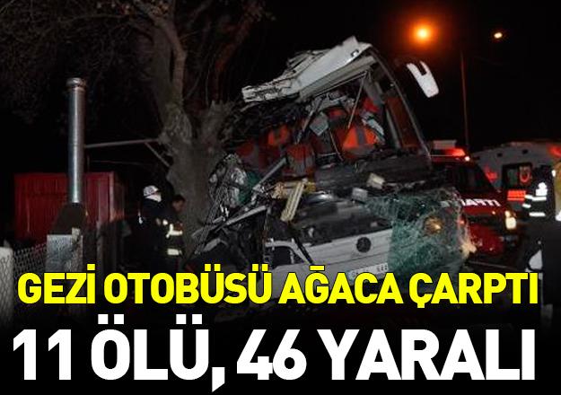 Gezi otobüsü ağaca çarptı: 11 ölü, 46 yaralı