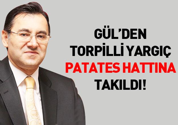 Gül'den torpilli yargıç patates hattına takıldı