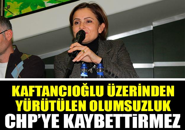 Kaftancıoğlu, üzerinden yürütülen olumsuzluk CHP'ye kaybettirmez!