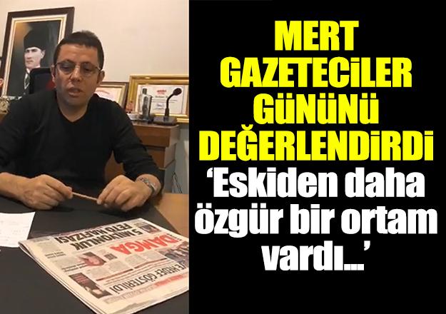 Mehmet Mert Gazeteciler Günü'nü değerlendirdi