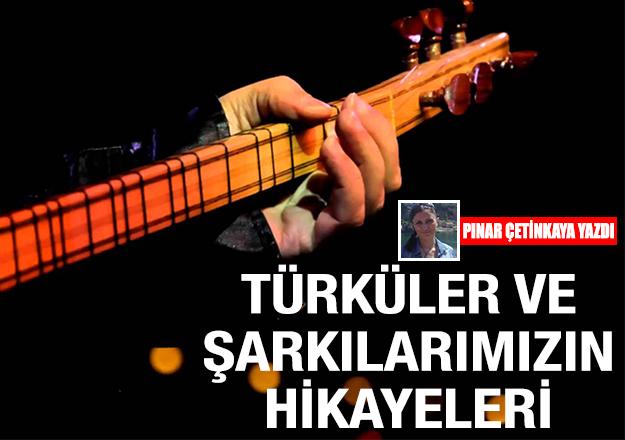 Türkü ve şarkılarımızın hikâyeleri (1)