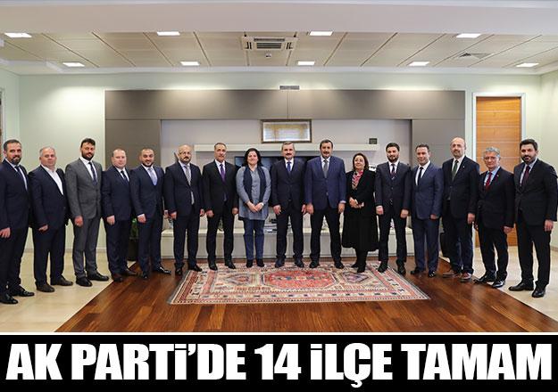 AK Parti'de 14 ilçe tamam