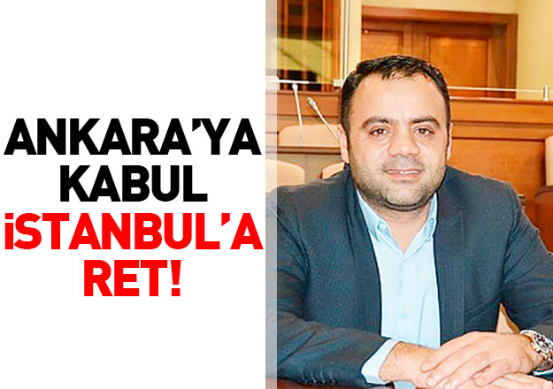 Ankara'ya kabul İstanbul'a ret