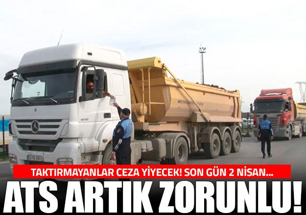 ATS taktırmayanlar trafiğe çıkamayacklar