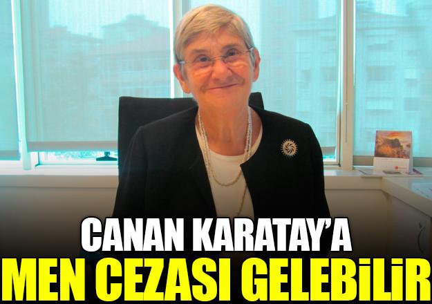 Canan Karatay'a men cezası gelebilir!