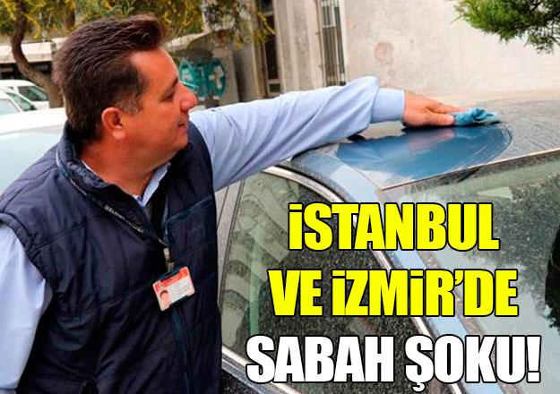 İstanbul ve İzmir'de sabah şoku!
