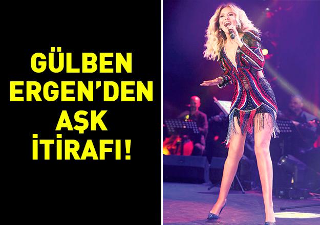 Gülben Ergen'den aşk itirafı!
