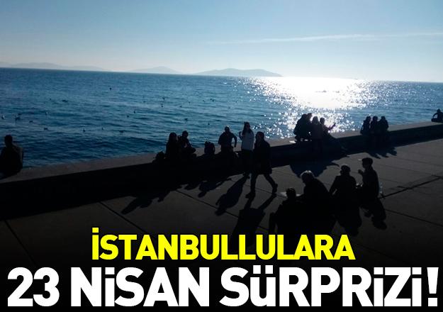 İstanbul'da 23 Nisan sürprizi!