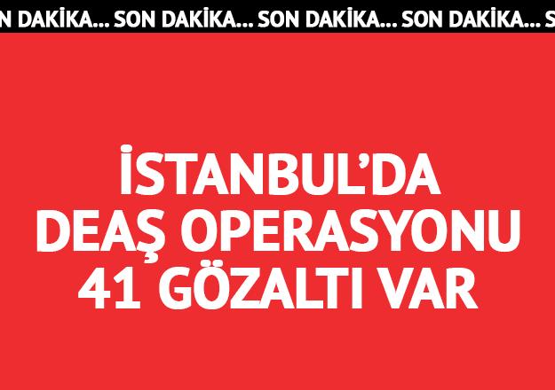 İstanbul'da DEAŞ operasyonu: 41 gözaltı