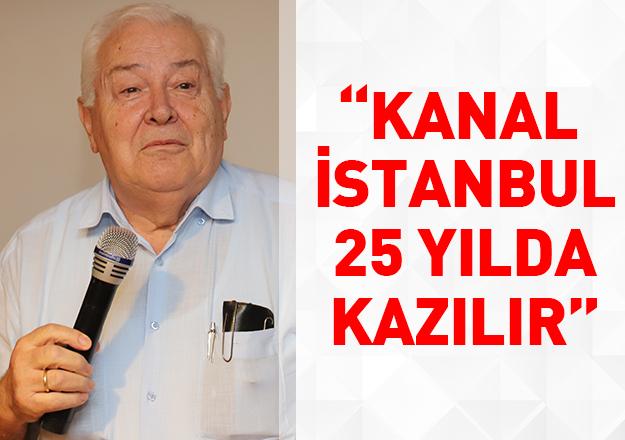 Kanal İstanbul 25 yılda kazılır!