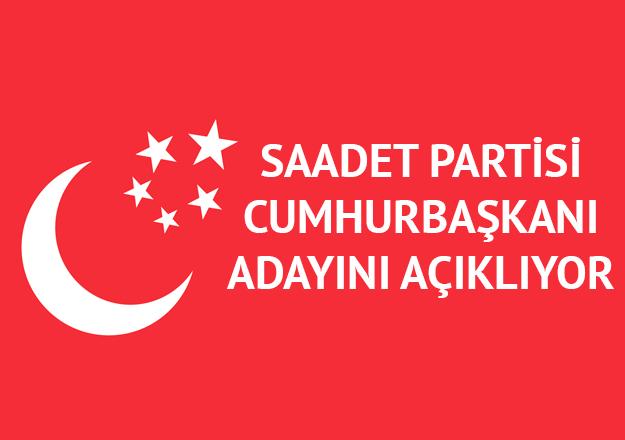 Saadet Partisi cumhurbaşkanı adayını açıkıyor! Saadet'in adayı kim olacak