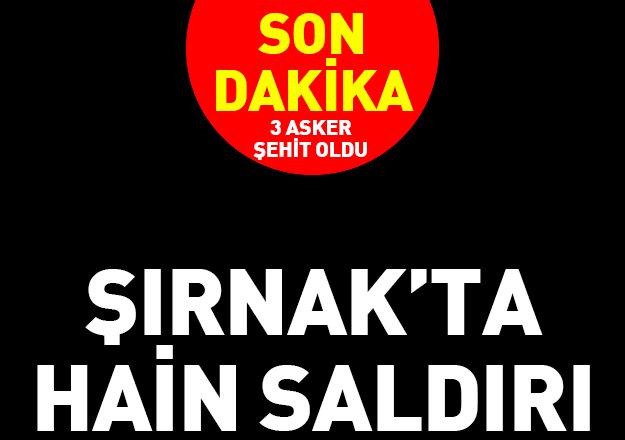 Şırnak'ta hain saldırı: Üç asker şehit oldu