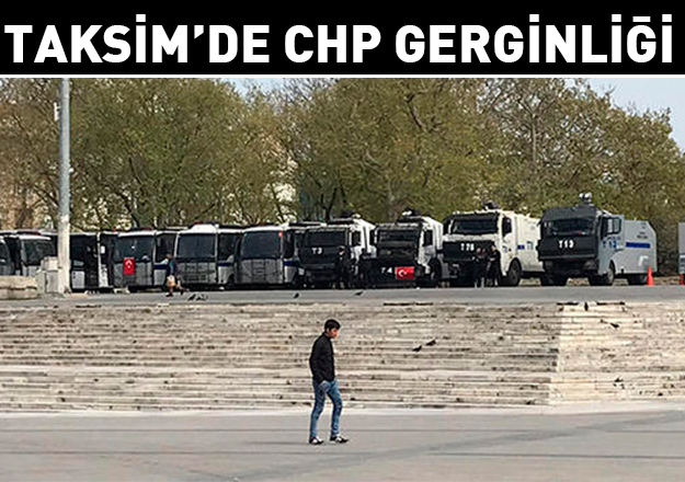 Taksim'de CHP gerginliği