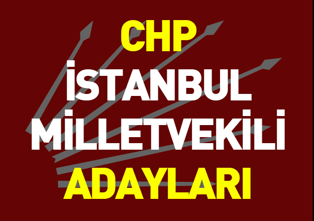 24 Haziran Seçimleri CHP İstanbul Milletvekili Adayları - Tam Liste