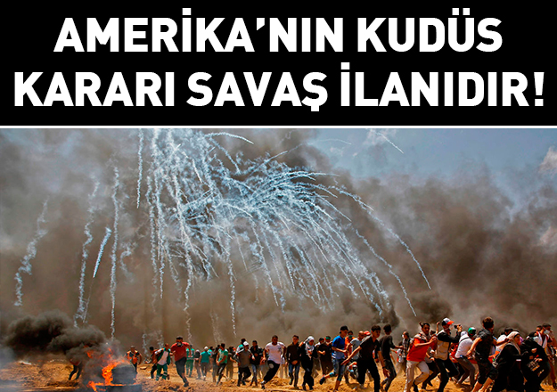ABD'nin Kudüs kararı savaş ilanıdır (1)