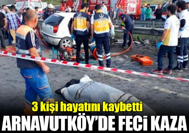 Arnavutköy'deki kazada 3 kişi can verdi