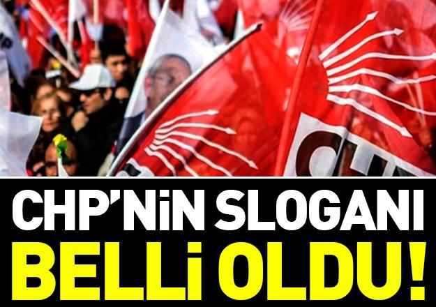 CHP 24 Haziran Milletvekili ve Cumhurbaşkanı Seçimleri sloganı belli oldu