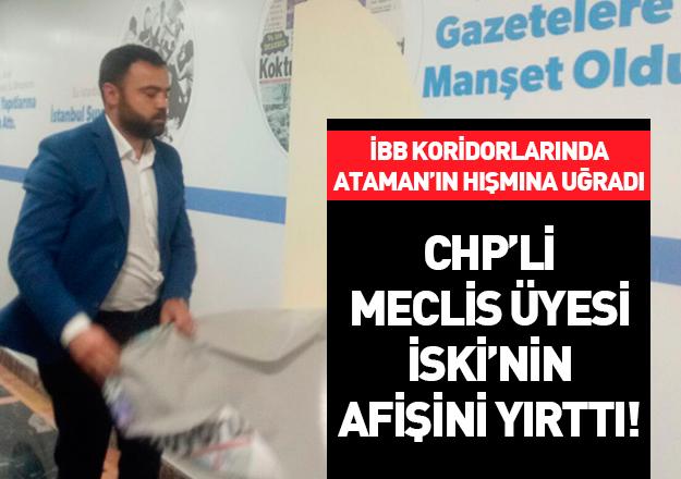 CHP'li meclis üyesi Nadir Ataman İSKİ'nin afişini yırttı