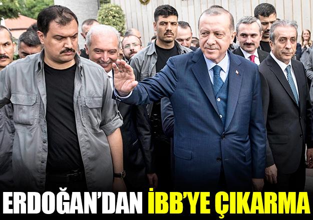 Erdoğan'dan İBB'ye çıkarma