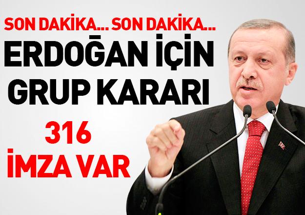 Erdoğan'ın cumhurbaşkanlığı için grup kararı