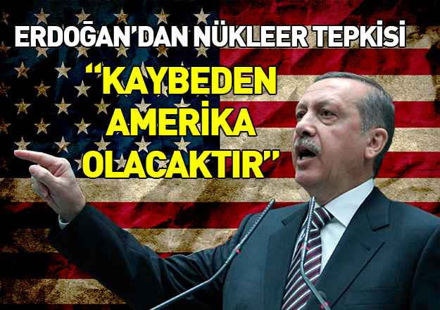 Erdoğan nükleer açıklaması: Kaybeden Amerika olacaktır