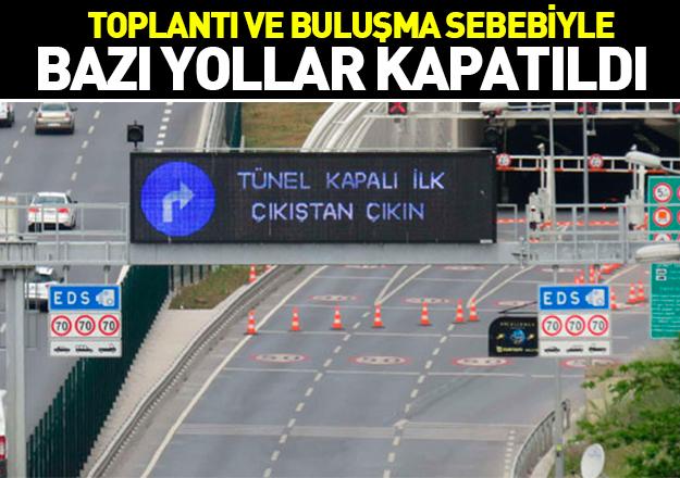 İstanbul'daki bazı güzergahlar trafiğe kapatıldı