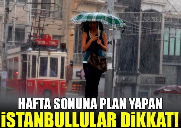 İstanbul için hafta sonunda yağmur uyarısı