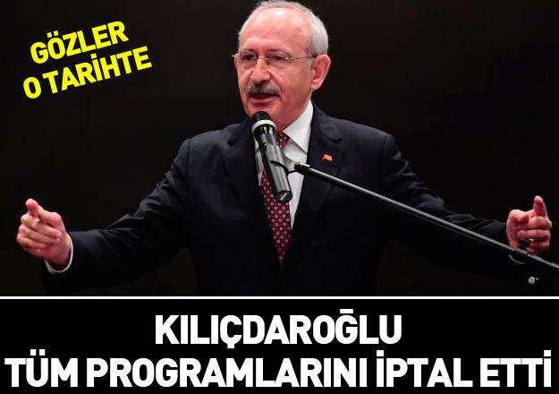 Kılıçdaroğlu tüm programlarını iptal etti! Gözler o tarihte...