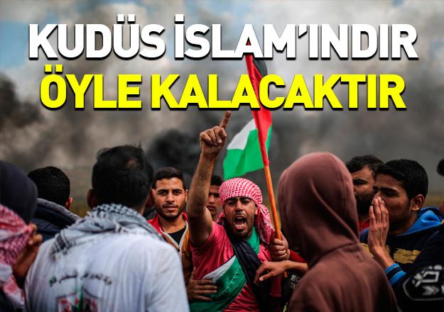 Kudüs İslam'ındır öyle kalacaktır