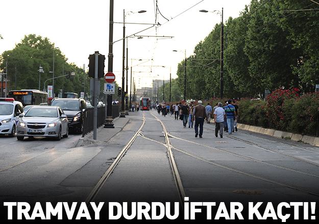 Tramvay durdu iftar kaçtı