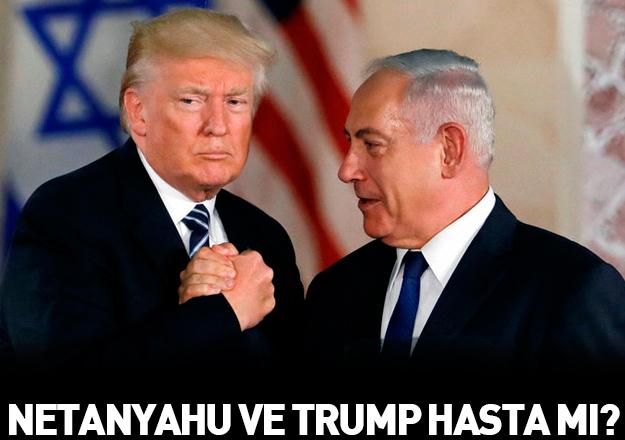 Trump ve Netenyahu hasta mı?