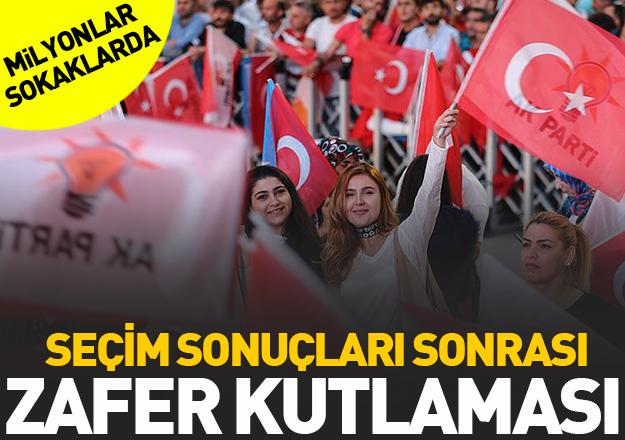 AK Parti ve Erdoğan'ın zaferi milyonları sokağa döktü