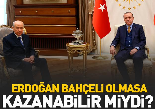 Bahçeli olmasa Erdoğan kazanabilir miydi?