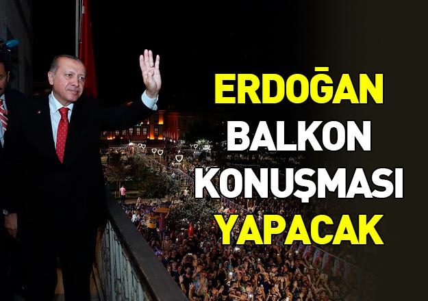Erdoğan balkon konuşması yapacak