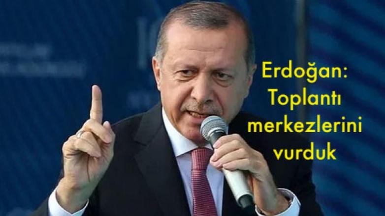 Erdoğan: 'İyi haberim var' dediğim buydu... Toplantı merkezlerini vurduk