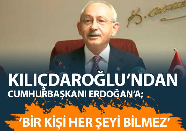 Kılıçdaroğlu: Bir kişi her şeyi bilmez!