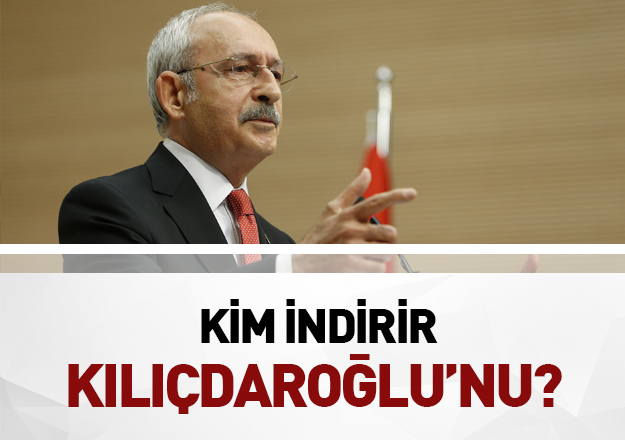 Kim indirir Kılıçdaroğlu'nu!