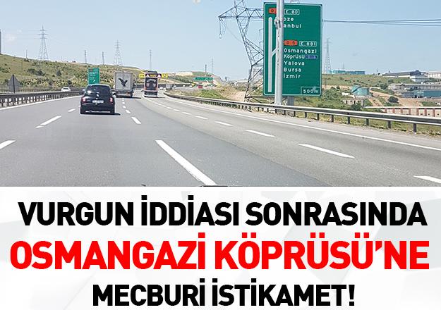 Osmangazi Köprüsü'ne mecburi istikamet!