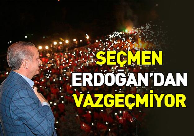 Seçmen Erdoğan'dan vazgeçmiyor