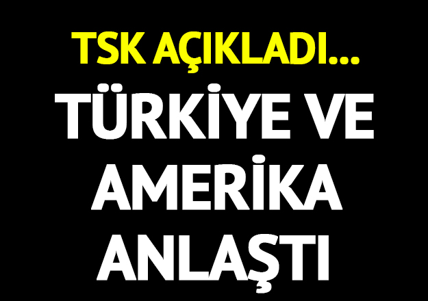 TSK: Türkiye ve ABD askeri yetkilileri Münbiç Uygulama Planı'nda mutabık kaldı