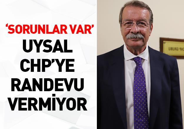 Uysal CHP'ye randevu vermiyor
