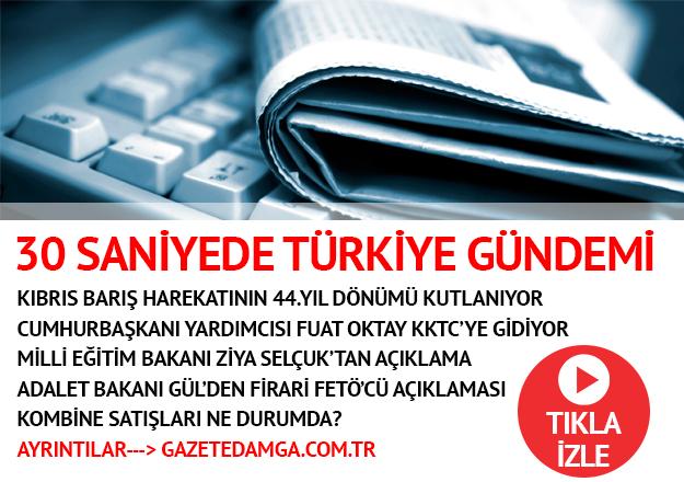 20 Temmuz Cuma Türkiye gündemi