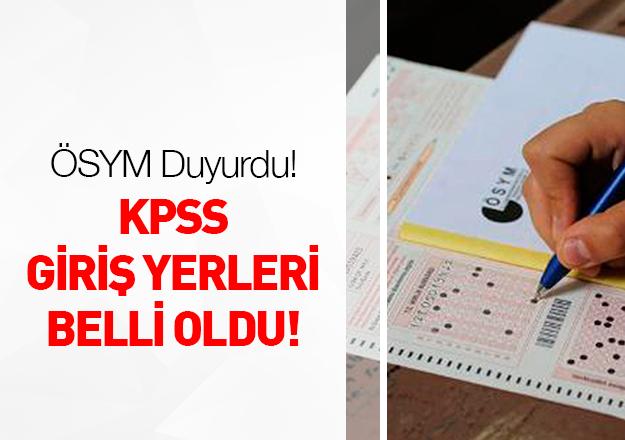 KPSS giriş yerleri açıklandı